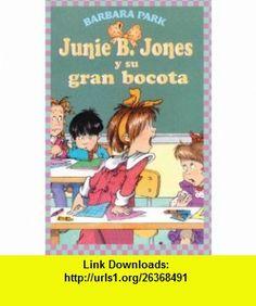 Junie B. Jones Y Su Gran Bocota (Junie B. Jones And Her Big Fat Mouth) (Turtleback School  Library Binding Edition) (Junie B. Jones (Spanish Tb)) (Spanish Edition) (9781417684656) Barbara Park, Denise Brunkus , ISBN-10: 1417684658  , ISBN-13: 978-1417684656 ,  , tutorials , pdf , ebook , torrent , downloads , rapidshare , filesonic , hotfile , megaupload , fileserve