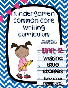 Kindergarten writing unit written around the Common Core - personal narratives/small moments stories