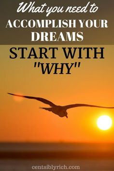 Base your actions on your Why to accomplish your dreams and goals.