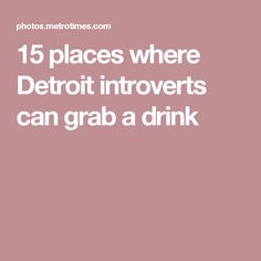 15 places where Detroit introverts can grab a drink