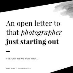 Dear patiently waiting for your chance . If you are just starting out in this photography business, know that you aren't alone. Fun fact: every professional