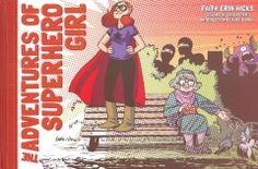 The adventures of Superhero Girl / written and drawn by Faith Erin Hicks ; colors by Cris Peter ; introduction by Kurt Busiek