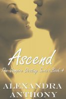 Ascend (The Vampire Destiny Series Book #4), an ebook by Alexandra Anthony at Smashwords