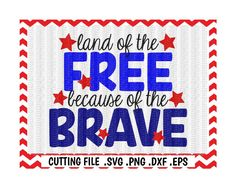 Land of the Free Because of the Brave Svg, 4th of July Cutting File, Svg-Dxf-Eps, Silhouette Cameo, Cricut, Instant Download. by CutItUpYall on Etsy