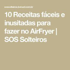 10 Receitas fáceis e inusitadas para fazer no AirFryer | SOS Solteiros