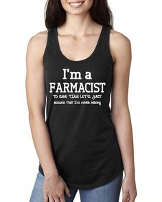 I am a farmacist to save time let's just assume that I am never wrong Ladies Racerback Tank Top #farmacist #pharmacy #medicine #funny #humor