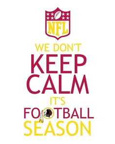 redskins images | Washington Redskins - We don't KEEP CALM. It's football season!