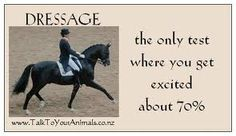 Dressage. This is so true (and so telling of dressage riders)