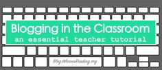 blogging in the classroom: a teacher tutorial