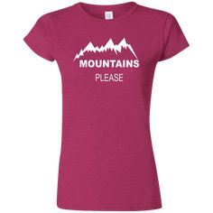 Mountains Please Women's Softstyle Ladies' T-Shirt. Mountains Please - Tops - Womens – Apparel. Great Outdoor Clothing for Women that love the outdoors. Shirts for Camping, Hiking, Climbing and Road Trips!