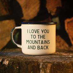 """I Love You To the Mountains and Back"" Mountain Lovin' enamel camp mug. Made for all your crazy fun adventures. Perfect outdoorsy christmas gift for that adventure-loving friend on your list. Perfect for an ""after we say 'I love you' to each other"" gift. Love You, Just For You, My Love, Little Presents, Mountain Living, The Mountains Are Calling, Mug Shots, Happy Campers, Coffee Cups"