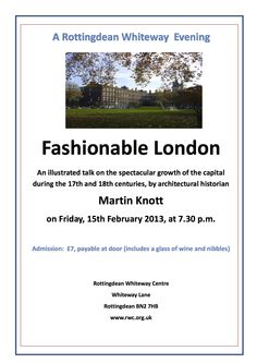 The Rottingdean Whiteway Centre presents an illustrated talk on the spectacular growth of the capital during the 17th and 18th centuries    http://www.rottingdeanvillage.org.uk/fashionable-london-rottingdean-whiteway-evening