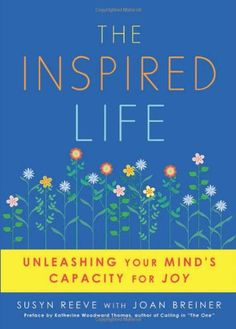 The Inspired Life: Unleashing Your Mind's Capacity for Joy by Susyn Reeve,http://www.amazon.com/dp/193674001X/ref=cm_sw_r_pi_dp_DLB3sb1NV5HN9QW9