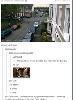 The Doctor bought Amy & Rory a house on the street Peter Tyler died on! There really must only be a few locations available to shoot #DoctorWho ...