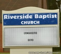 ERMAHGERD!  I might actually pull in to their parking lot and go to church if I saw this.