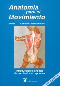Anatomía para el movimiento I. Blandine Calais Germain. Ed La Liebre de Marzo.