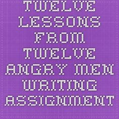 Twelve Lessons from Twelve Angry Men - Writing Assignment
