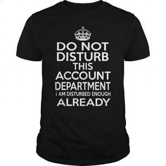 ACCOUNT DEPARTMENT - DISTURB T4 #tee #T-Shirts. SIMILAR ITEMS => https://www.sunfrog.com/LifeStyle/ACCOUNT-DEPARTMENT--DISTURB-T4-Black-Guys.html?60505