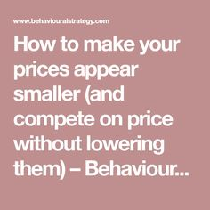 How to make your prices appear smaller (and compete on price without lowering them) – Behavioural Strategy