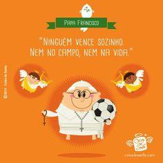 """""""Ninguém vence sozinho. Nem no campo, nem na vida.""""  Papa Francisco.  #papafrancisco #copa2014 #mundial2014"""
