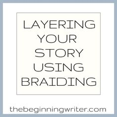 Layering Your Story Using Braiding by The Beginning Writer