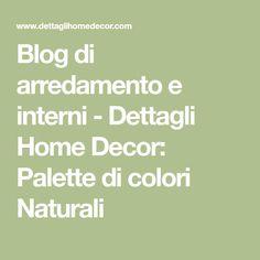 Blog di arredamento e interni - Dettagli Home Decor: Palette di colori Naturali