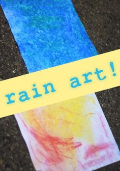 All about the art process. Take art outside in the rain to see what happens.