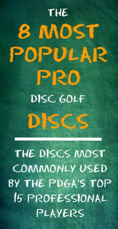 The 8 Most Popular Disc Golf Discs used by the 15 top ranked PDGA players in the world, including distance drivers, fairway drivers, midranges, and putters!