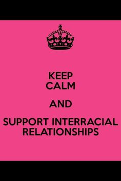 keep calm and support interracial relationships