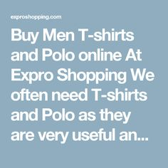 Buy Men T-shirts and Polo online At Expro Shopping  We often need T-shirts and Polo as they are very useful and helpful today. Expro Shopping brings to you a diverse collection ofT-shirts and Polo Shoes at one place at best price.    Shop Online for All Types of Men T-shirts and Polo  You will come across best price Men T-shirts and Polo, Best deals of all types T-shirts and Polo for Men with cash on delivery and fast shipment options.    Keywords for best search – Men T-shirts and Polo…