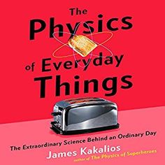 Amazon.com: The Physics of Everyday Things: The Extraordinary Science Behind an Ordinary Day (Audible Audio Edition): James Kakalios, Jonathan Todd Ross, Random House Audio: Books