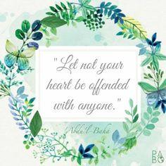 """Good Morning! """"Let not your heart be offended with anyone."""" 'Abdu'l-Bahá #bahai #bahaiquote #bahailife #bahaifast #bahaifaith"""