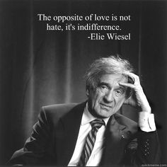 Indifference - the opposite of love.