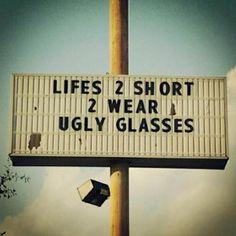 La vida es demasiado corta para llevar gafas feas