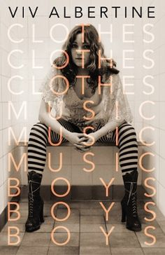 Gifts for the Bibliophiles In Your Life:Clothes, Clothes, Clothes. Music, Music, Music. Boys, Boys, Boys. by Viv Albertine