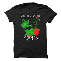 Sometimes I Wet My Plants T-Shirts, Hoodies. CHECK PRICE ==► https://www.sunfrog.com/Hobby/Sometimes-I-Wet-My-Plants.html?id=41382