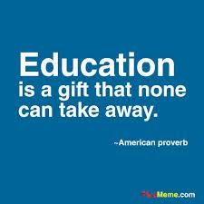 """""""Education is a gift that none can take away."""""""