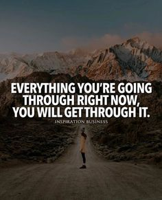 Everything youre going through right now..