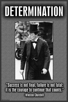 Success is not final, failure is not fatal: it is the courage to continue that counts. Winston Churchill