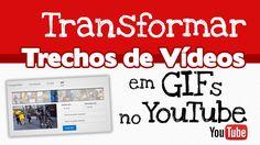 Como transformar trechos de video do #YouTube em GIFs