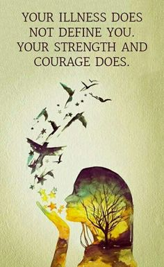 Your Illness Does Not Define You. Your Strength and Courage Does.