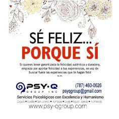 Elige tú VIDA, decide ser FELIZ... es tu decisión. ● Psy-Q Group, Inc.- Servicios Psicológicos con Excelencia y Humanismo● (787) 460-0626● psyqgroup@gmail.com● www.psy-qgroup.com