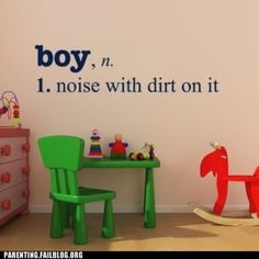 boy. noun. noise with dirt on it.