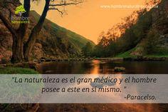 """""""La naturaleza es el gran médico y el hombre posee a este en sí mismo.""""  Paracelso"""