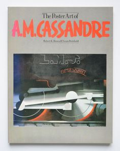 The poster art of A.M. Cassandre by Robert K. Brown & Susan Reinhold