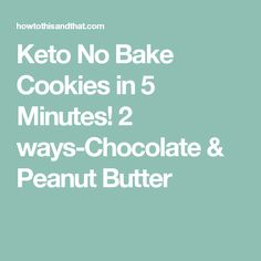 Keto No Bake Cookies in 5 Minutes! 2 ways-Chocolate & Peanut Butter