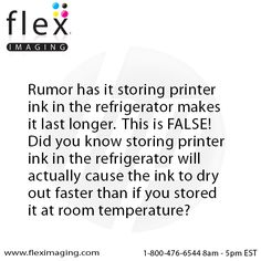 Keeping printer ink in the refrigerator does NOT make the ink last longer.  http://www.fleximaging.com   #PrintTip