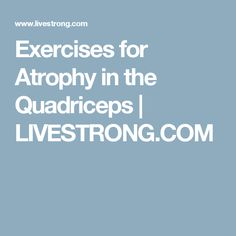 Exercises for Atrophy in the Quadriceps | LIVESTRONG.COM