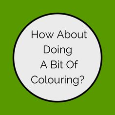 How About Doing A Bit Of Colouring? #colouring