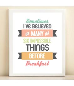 Yes. (Quote from Lewis Carroll) :: 'Six Impossible Things' print poster by Amanda Catherine Designs